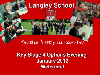 'Be the best you can be ' Key Stage 4 Options Evening  January 2012 Welcome!