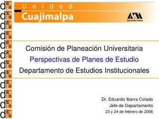 Dr. Eduardo Ibarra Colado Jefe de Departamento 23 y 24 de febrero de 2006