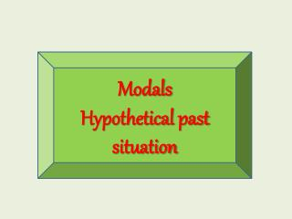 Modals Hypothetical past situation