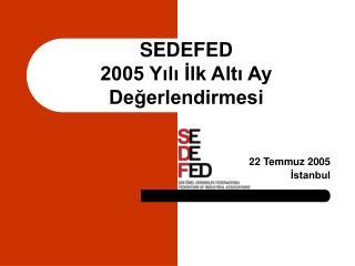 SEDEFED 2005 Yılı İlk Altı Ay Değerlendirmesi