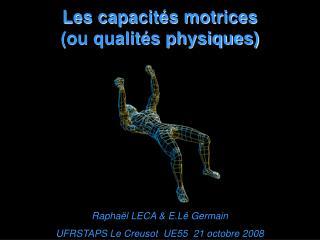 Les capacités motrices                         (ou qualités physiques)
