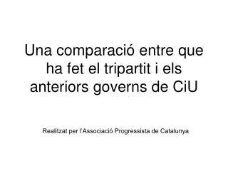 Una comparaci� entre que ha fet el tripartit i els anteriors governs de CiU