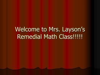 Welcome to Mrs.  Layson�s  Remedial Math Class!!!!!