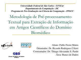 Aluno: Pablo Freire Matos Orientador: Dr. Ricardo Rodrigues Ciferri