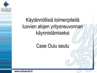 K�yt�nn�llisi� toimenpiteit�  luovien alojen yritysneuvonnan k�ynnist�miseksi Case Oulu seutu