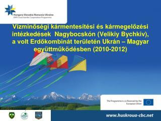 Pályázati Forrás : Hungary-Slovakia-Romania-Ukraine ENPI Cross-border-Cooperation Programme
