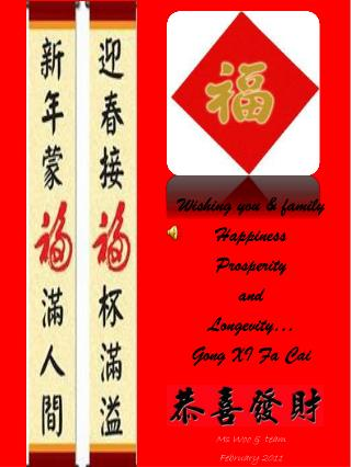 Wishing you & family Happiness Prosperity and  Longevity… Gong XI  Fa Cai