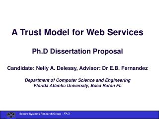 A Trust Model for Web Services  Ph.D Dissertation Proposal   Candidate: Nelly A. Delessy, Advisor: Dr E.B. Fernandez  De