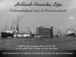 Voor Rotterdammers, Emigranten en mensen die  de HAL een groot hart toedragen