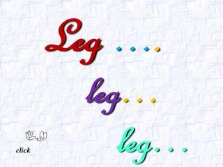 Leg … .     leg … leg…