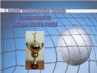 I. ročník volejbalového turnaje  o putovní pohár  děkana fakulty strojní