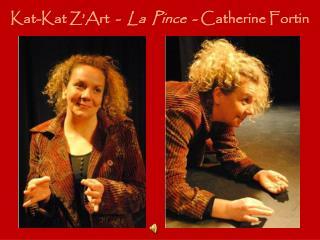 Kat-Kat  Z'Art   -   La  Pince   - Catherine Fortin