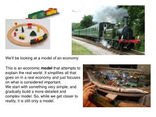 We'll be looking at a model of an economy