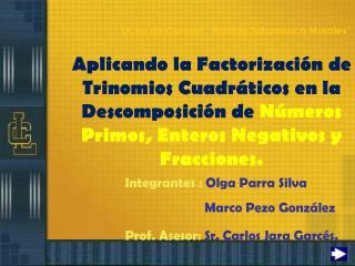 Aplicando la Factorizaci n de Trinomios Cuadr ticos en la Descomposici n de N meros Primos, Enteros Negativos y Fraccion