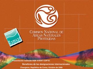 Presentaci ón realizada SIDE EVENT COP10:  Beneficios de las designaciones internacionales