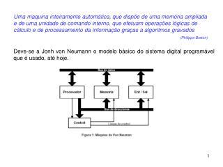 Deve-se a Jonh von Neumann o modelo básico do sistema digital programável que é usado, até hoje.
