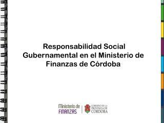 Responsabilidad  Social Gubernamental en el Ministerio de Finanzas de Córdoba