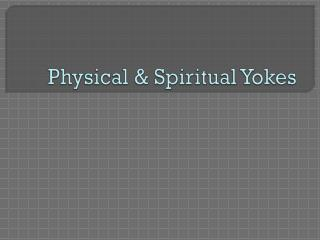 Physical & Spiritual Yokes