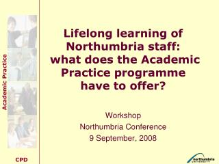 Lifelong learning of Northumbria staff:  what does the Academic Practice programme have to offer?
