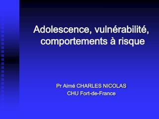Adolescence, vulnérabilité,  comportements à risque