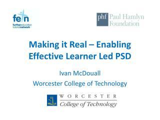 Making it Real – Enabling Effective Learner Led PSD
