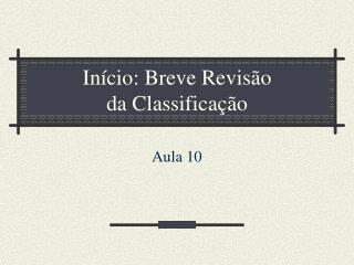 Início: Breve Revisão da Classificação
