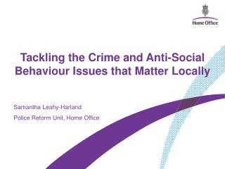 Tackling the Crime and Anti-Social Behaviour Issues that Matter Locally