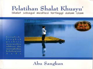 PELATIHAN SHALAT KHUSYU� shalat sebagai meditasi tertinggi dalam Islam