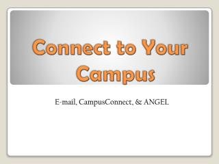 Connect to Your      Campus