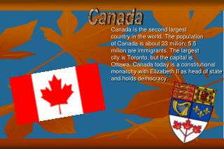 Canada is the second largest country in the world. The population