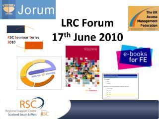 LRC Forum 17 th  June 2010