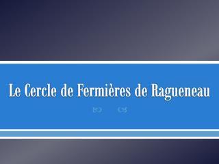 Le Cercle de Fermières de  Ragueneau
