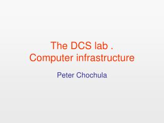 The DCS lab . Computer infrastructure