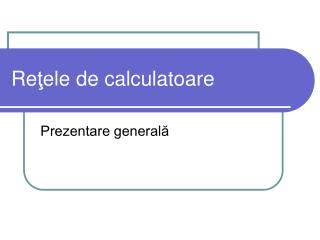 Re ţ ele de calculatoare