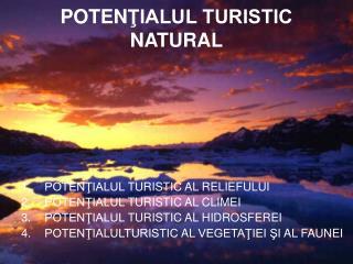 POTEN ŢIALUL TURISTIC NATURAL