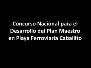 Concurso Nacional para el Desarrollo del Plan Maestro  en Playa Ferroviaria Caballito