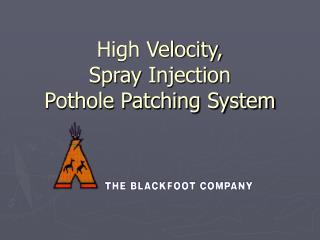 High Velocity,  Spray Injection  Pothole Patching System