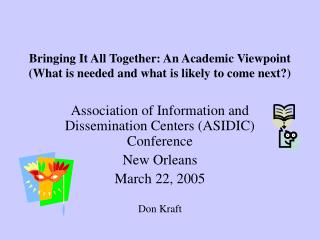 Bringing It All Together: An Academic Viewpoint (What is needed and what is likely to come next?)