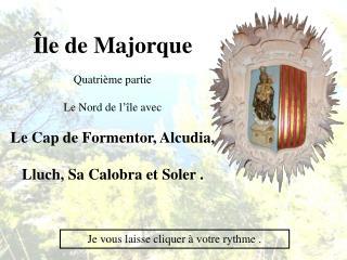 Île de Majorque Quatrième partie Le Nord de l'île avec Le Cap de Formentor, Alcudia,