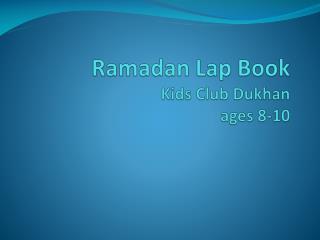 Ramadan Lap Book Kids Club  Dukhan ages 8-10