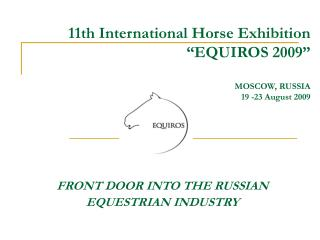 "11th International Horse Exhibition ""EQUIROS 2009"" MOSCOW, RUSSIA 19 -2 3  August 2009"