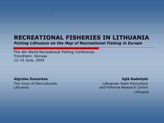 RECREATIONAL FISHERIES IN LITHUANIA Putting Lithuania on the Map of Recreational Fishing in Europe