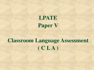 LPATE   Paper V Classroom Language Assessment ( C L A )