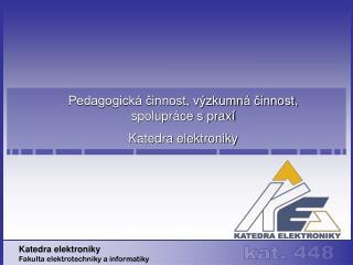 Pedagogická činnost, výzkumná činnost,  spolupráce s praxí Katedra elektroniky