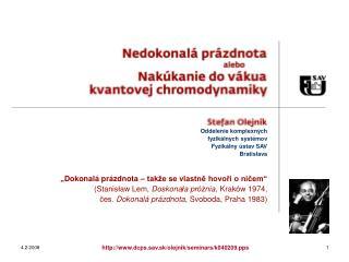 Oddelenie komplexn ých  fyzikálnych systémov Fyzikálny ústav SAV Bratislava
