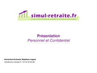 Emmanuel Grimaud, Stéphane Leguet infos@simul-retraite.fr / 01 53 43 03 80