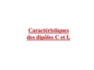 Caractéristiques des dipôles C et L