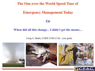 The One over the World Speed Tour of   Emergency Management Today  Or  When did all this change I didn t get the memo