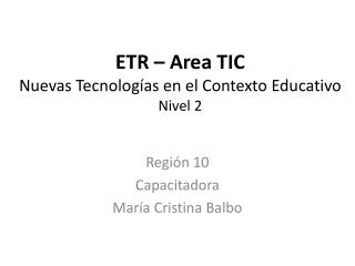 ETR – Area TIC Nuevas Tecnologías en el Contexto Educativo Nivel 2