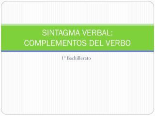 SINTAGMA VERBAL:  COMPLEMENTOS DEL VERBO